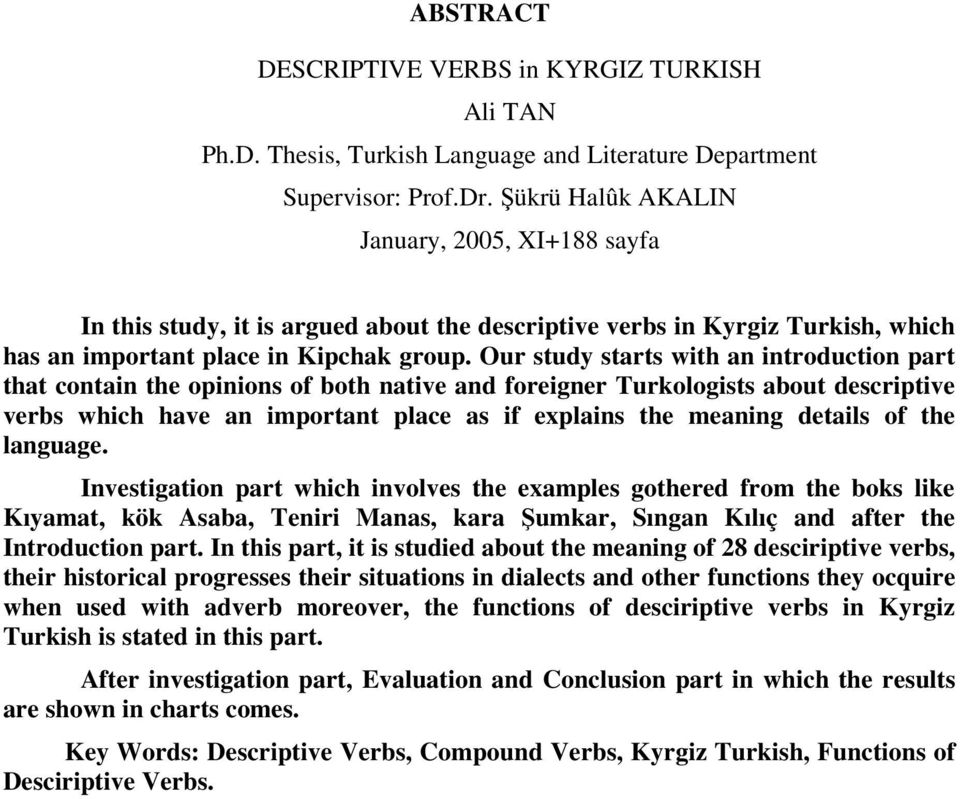 Our study starts with an introduction part that contain the opinions of both native and foreigner Turkologists about descriptive verbs which have an important place as if explains the meaning details