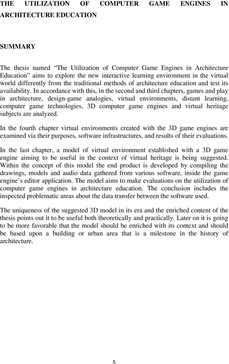 In accordance with this, in the second and third chapters, games and play in architecture, design-game analogies, virtual environments, distant learning, computer game technologies, 3D computer game