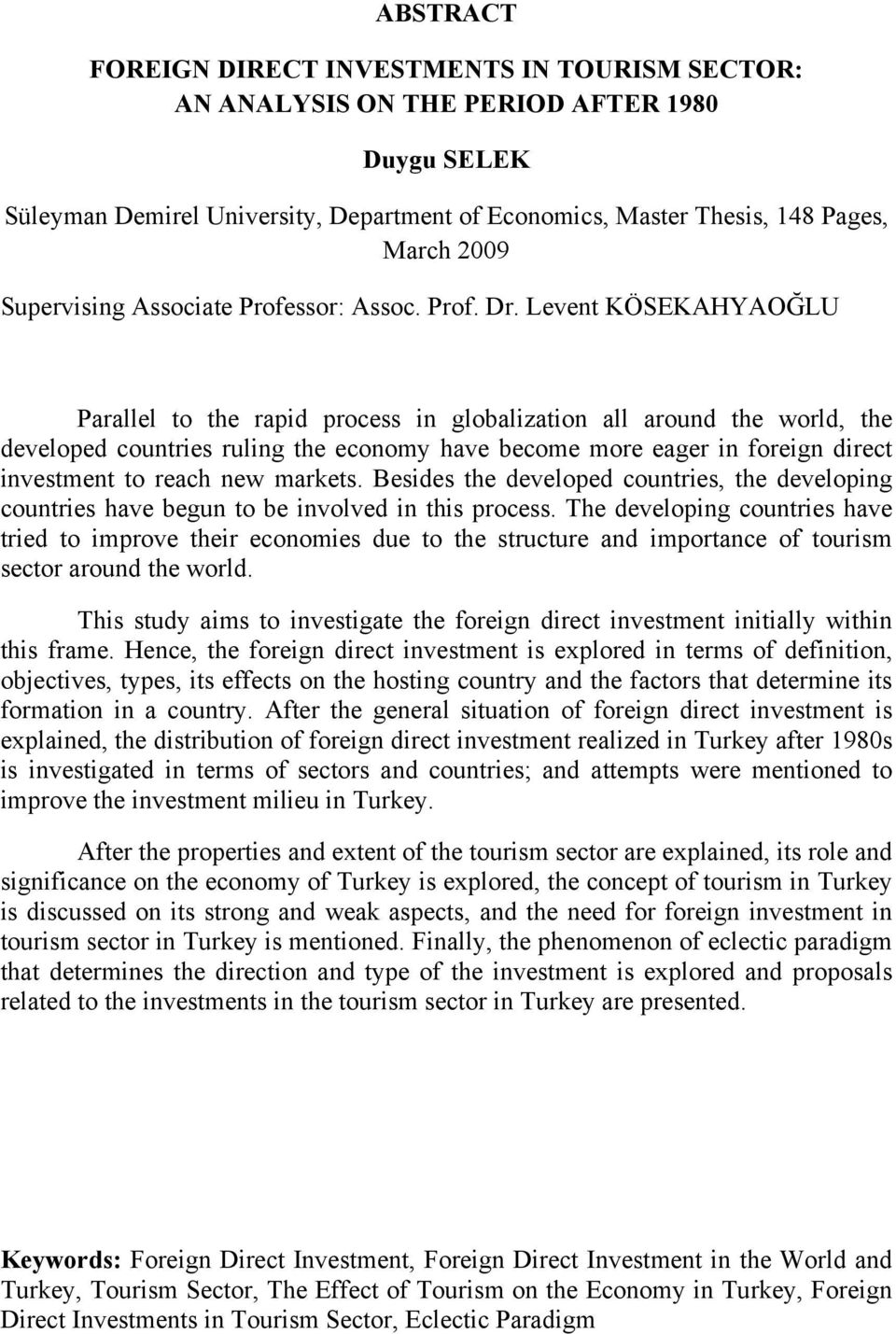 Levent KÖSEKAHYAOĞLU Parallel to the rapid process in globalization all around the world, the developed countries ruling the economy have become more eager in foreign direct investment to reach new