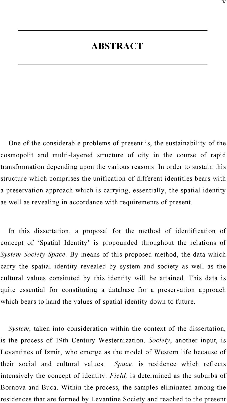 In order to sustain this structure which comprises the unification of different identities bears with a preservation approach which is carrying, essentially, the spatial identity as well as revealing