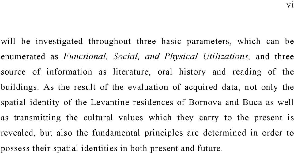 As the result of the evaluation of acquired data, not only the spatial identity of the Levantine residences of Bornova and Buca as well as