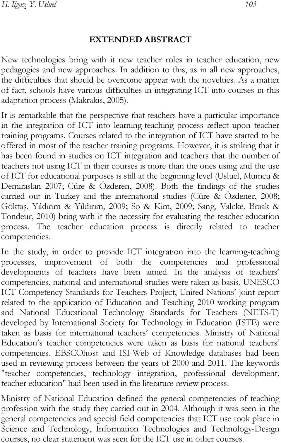As a matter of fact, schools have various difficulties in integrating ICT into courses in this adaptation process (Makrakis, 2005).