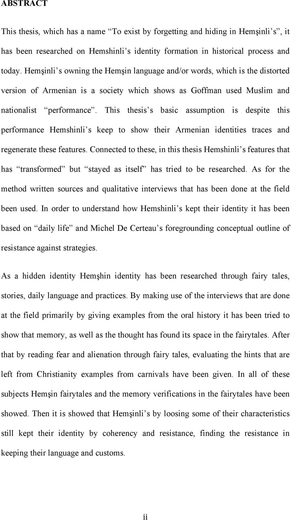 This thesis s basic assumption is despite this performance Hemshinli s keep to show their Armenian identities traces and regenerate these features.