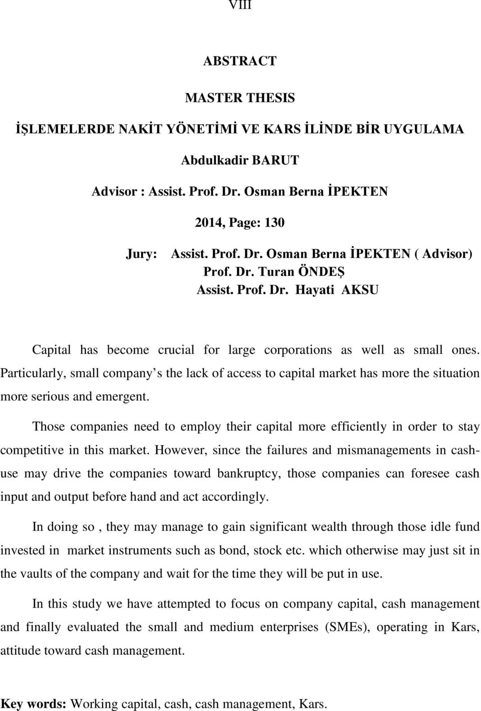Particularly, small company s the lack of access to capital market has more the situation more serious and emergent.