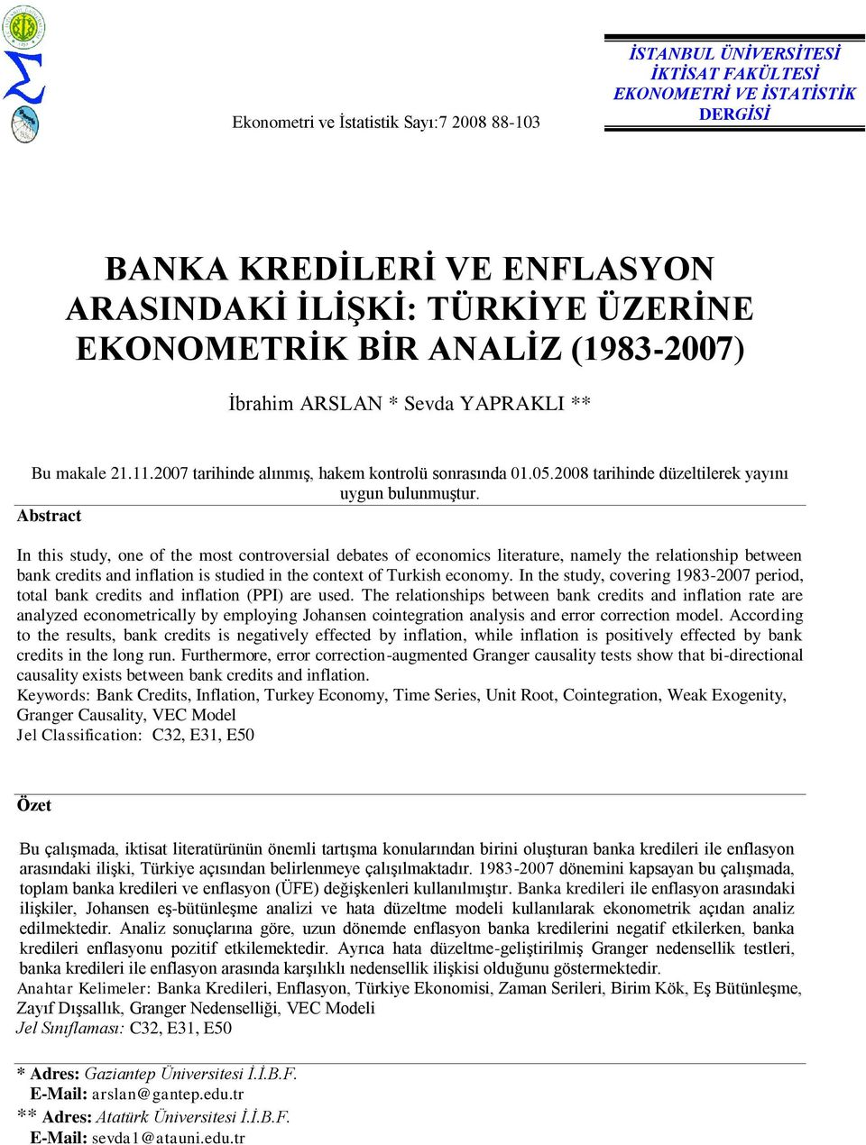 Abstract In this study, one of the most controversial debates of economics literature, namely the relationship between bank credits and inflation is studied in the context of Turkish economy.