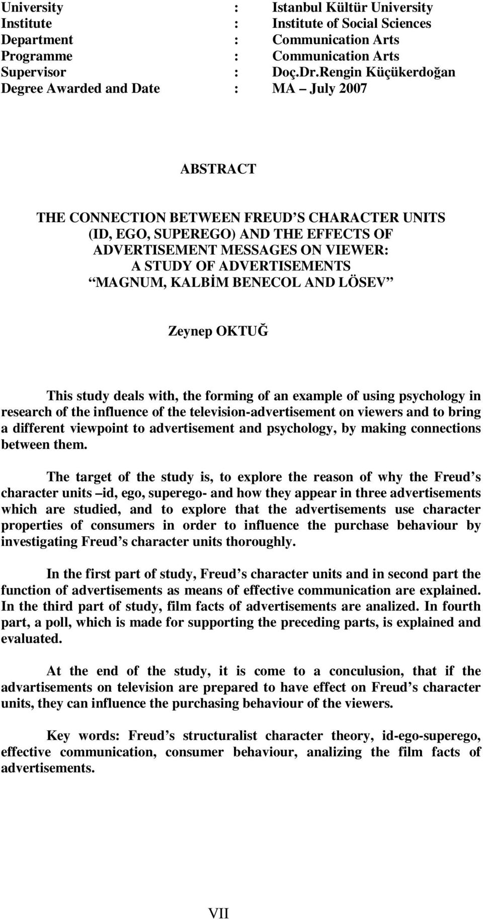 ADVERTISEMENTS MAGNUM, KALBİM BENECOL AND LÖSEV Zeynep OKTUĞ This study deals with, the forming of an example of using psychology in research of the influence of the television-advertisement on