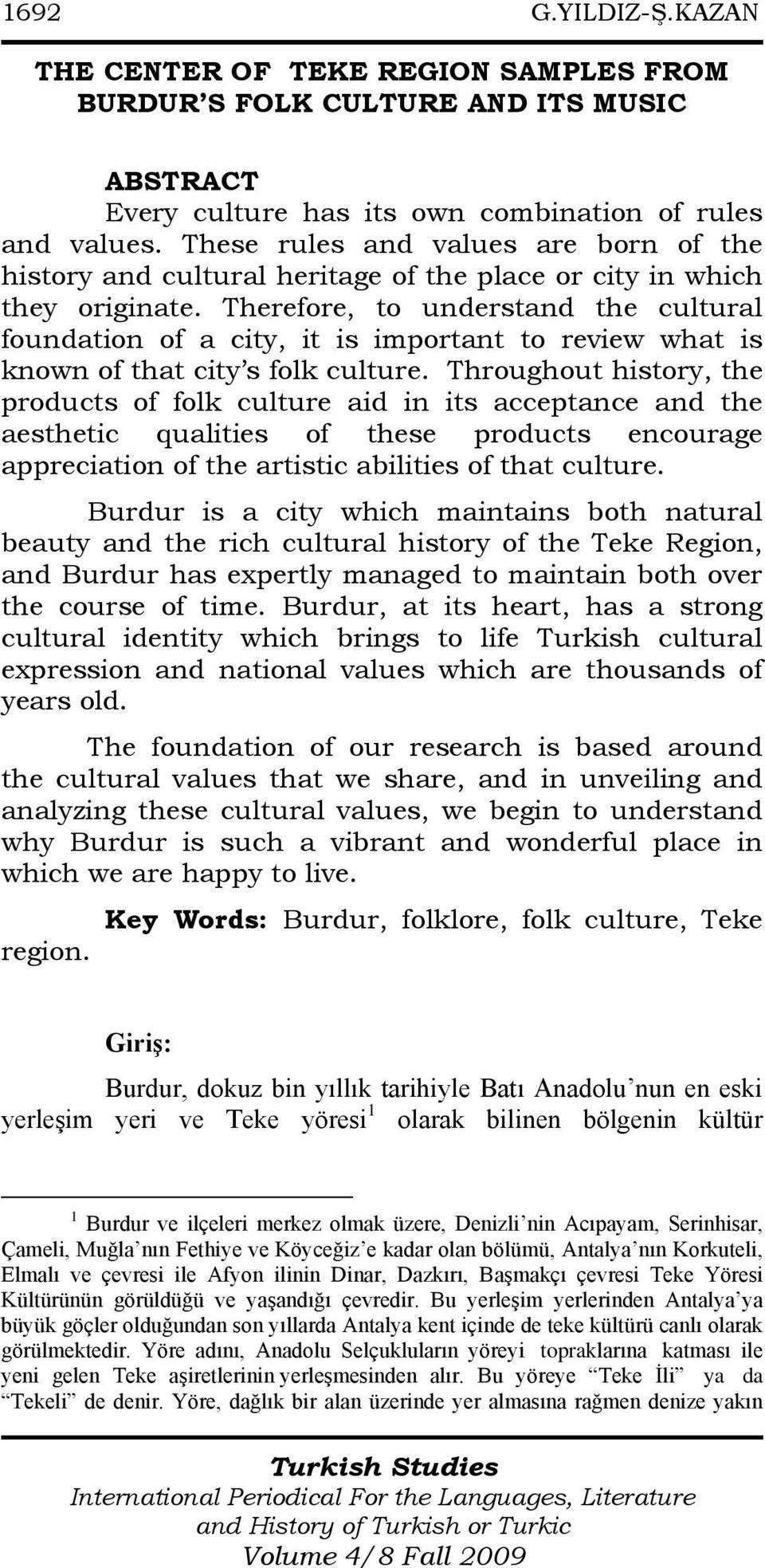 Therefore, to understand the cultural foundation of a city, it is important to review what is known of that city s folk culture.