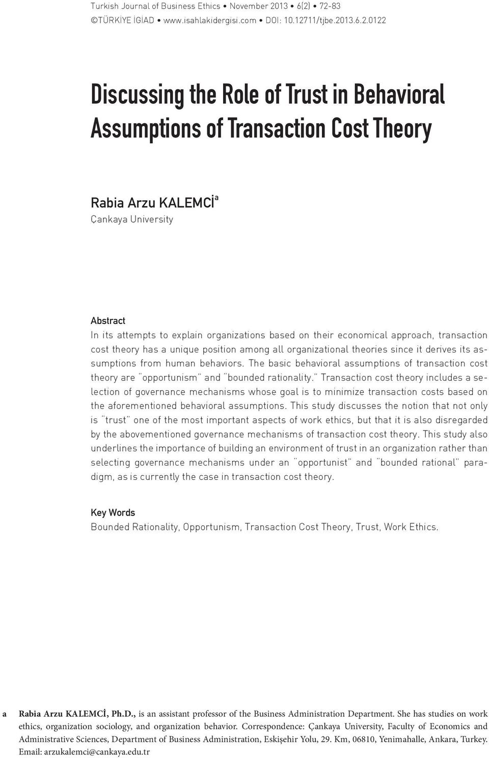 72-83 TÜRKİYE İGİAD www.isahlakidergisi.com DOI: 10.12711/tjbe.2013.6.2.0122 Discussing the Role of Trust in Behavioral Assumptions of Transaction Cost Theory Rabia Arzu KALEMCİ a Çankaya University