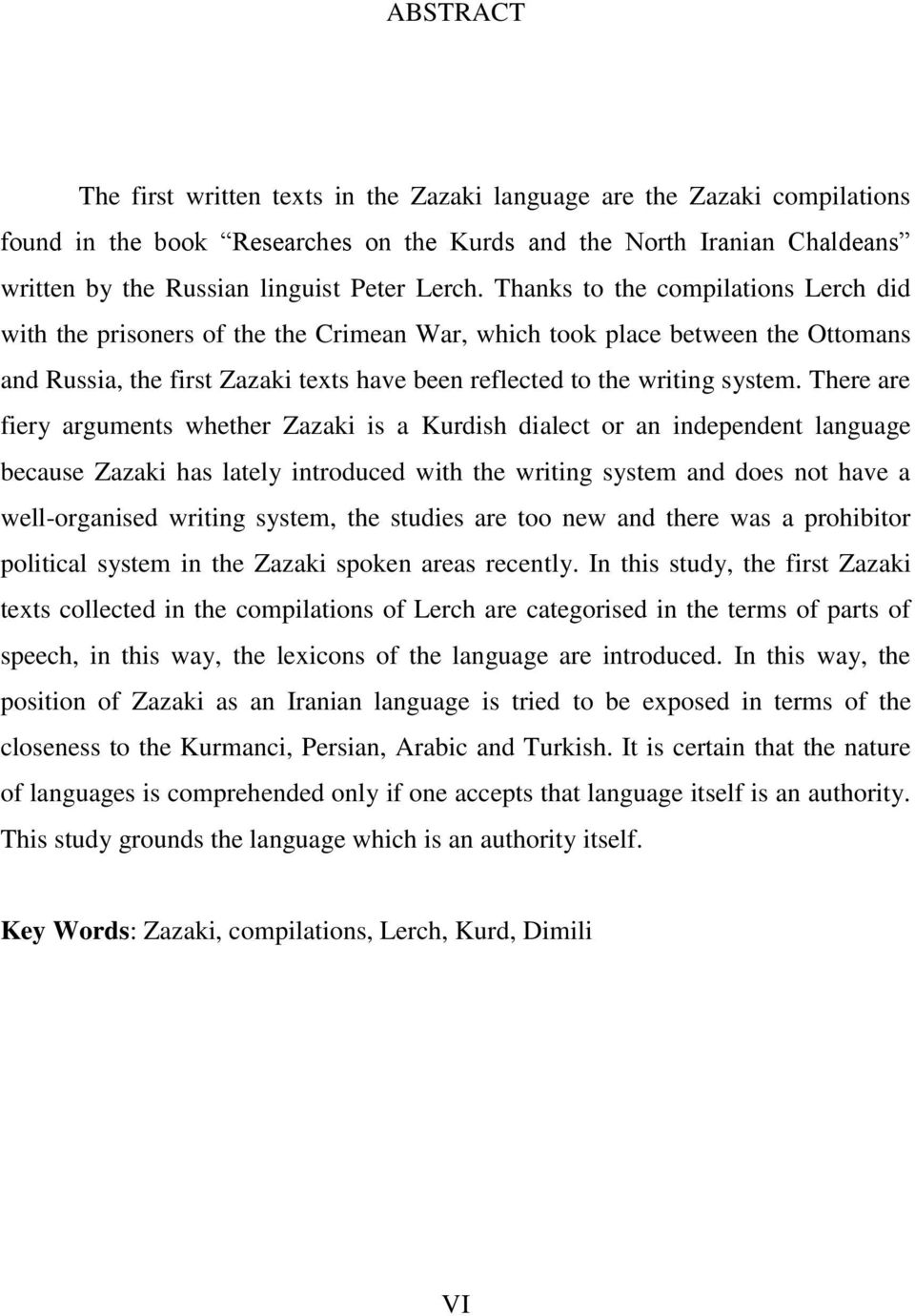 Thanks to the compilations Lerch did with the prisoners of the the Crimean War, which took place between the Ottomans and Russia, the first Zazaki texts have been reflected to the writing system.