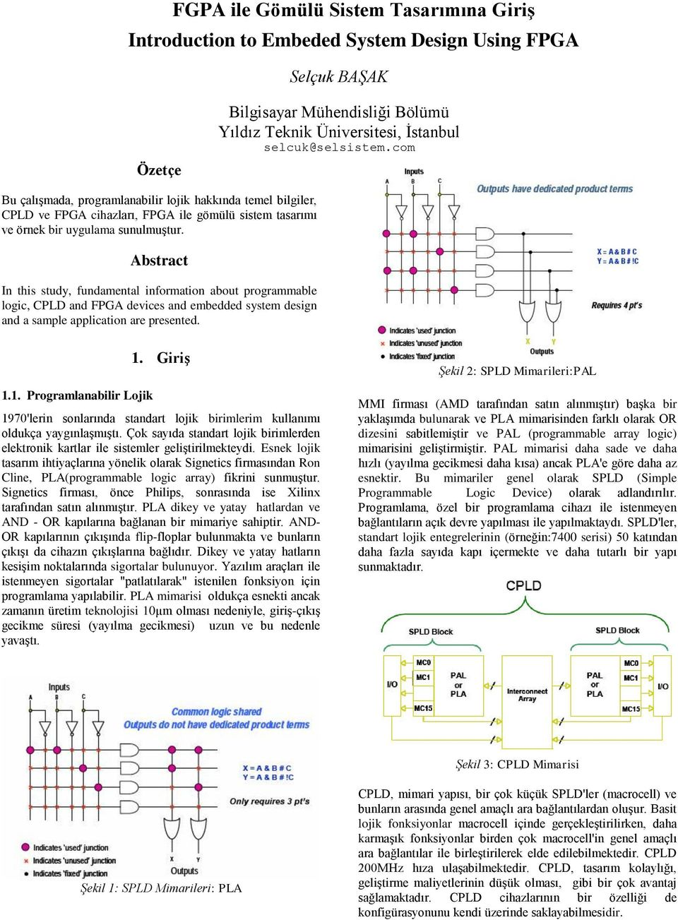 Abstract In this study, fundamental information about programmable logic, CPLD and FPGA devices and embedded system design and a sample application are presented. 1.1. Programlanabilir Lojik 1.