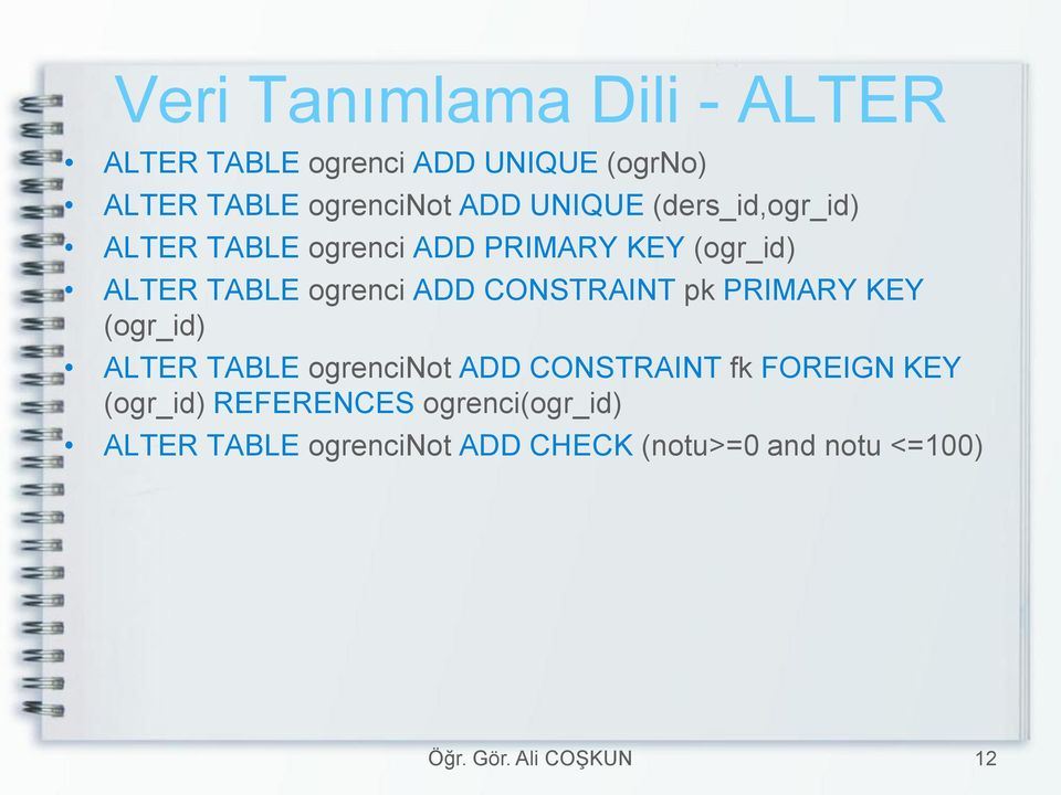 ADD CONSTRAINT pk PRIMARY KEY (ogr_id) ALTER TABLE ogrencinot ADD CONSTRAINT fk FOREIGN KEY