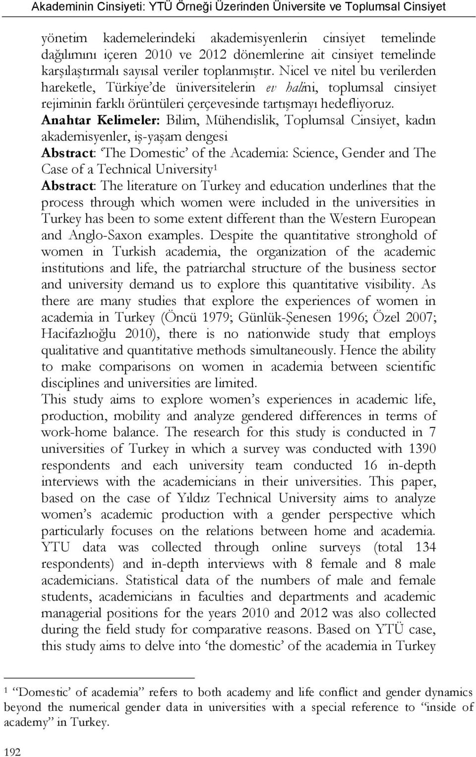 Anahtar Kelimeler: Bilim, Mühendislik, Toplumsal Cinsiyet, kadın akademisyenler, iş-yaşam dengesi Abstract: The Domestic of the Academia: Science, Gender and The Case of a Technical University 1