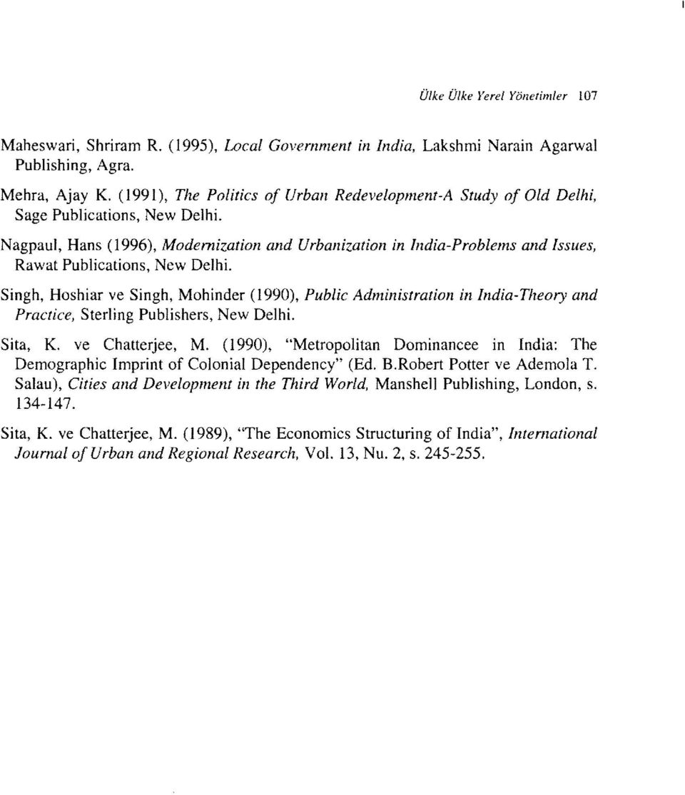 Nagpaul, Hans (1996), Modernization and Urbanization in India-Problems and Issues, Rawat Publications, New Delhi.