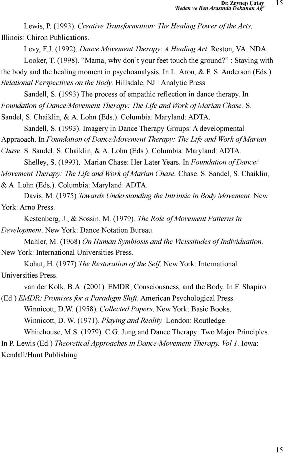 Hillsdale, NJ : Analytic Press Sandell, S. (1993) The process of empathic reflection in dance therapy. In Foundation of Dance/Movement Therapy: The Life and Work of Marian Chase. S. Sandel, S.