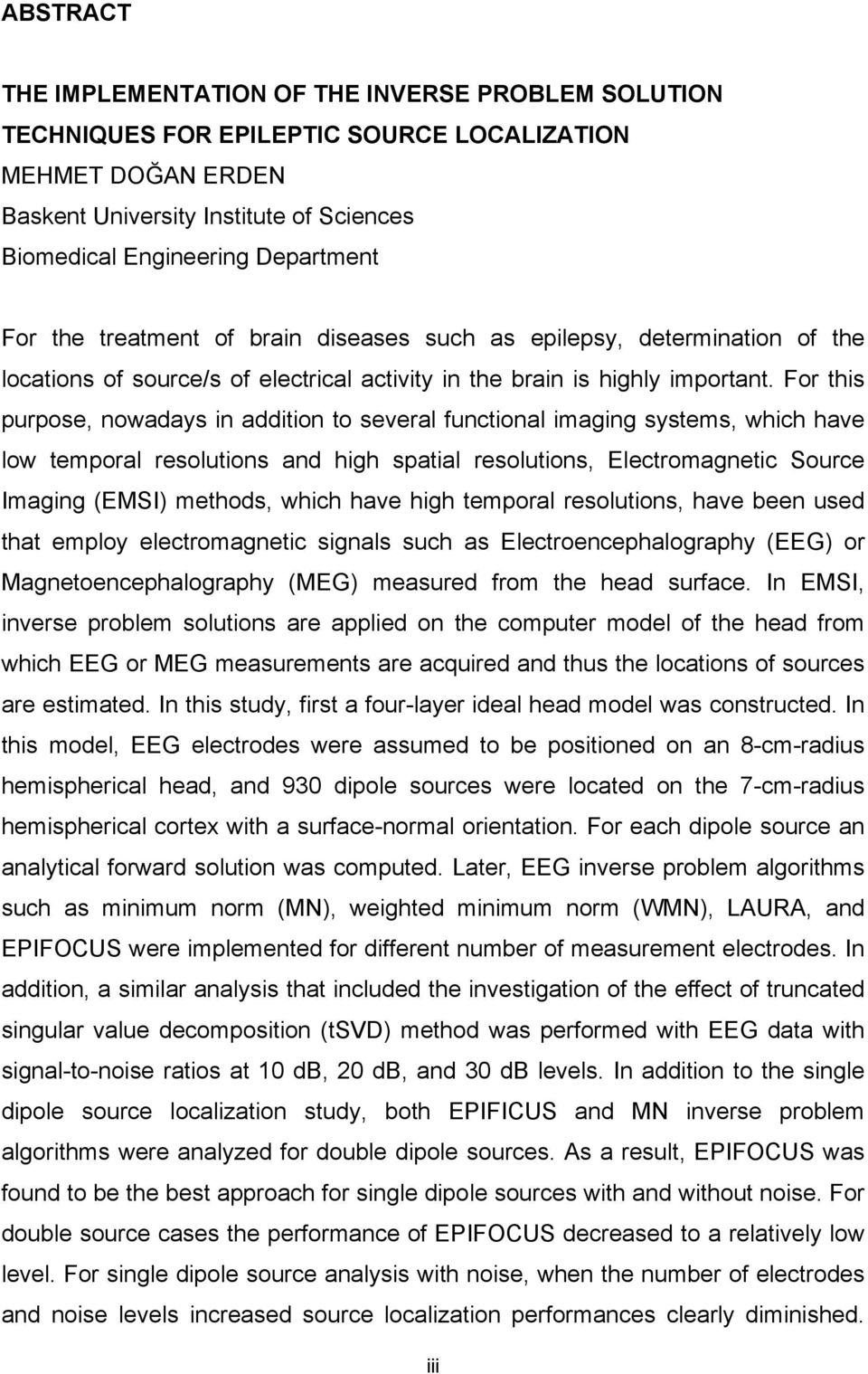 For this purpose, nowadays in addition to several functional imaging systems, which have low temporal resolutions and high spatial resolutions, Electromagnetic Source Imaging (EMSI) methods, which