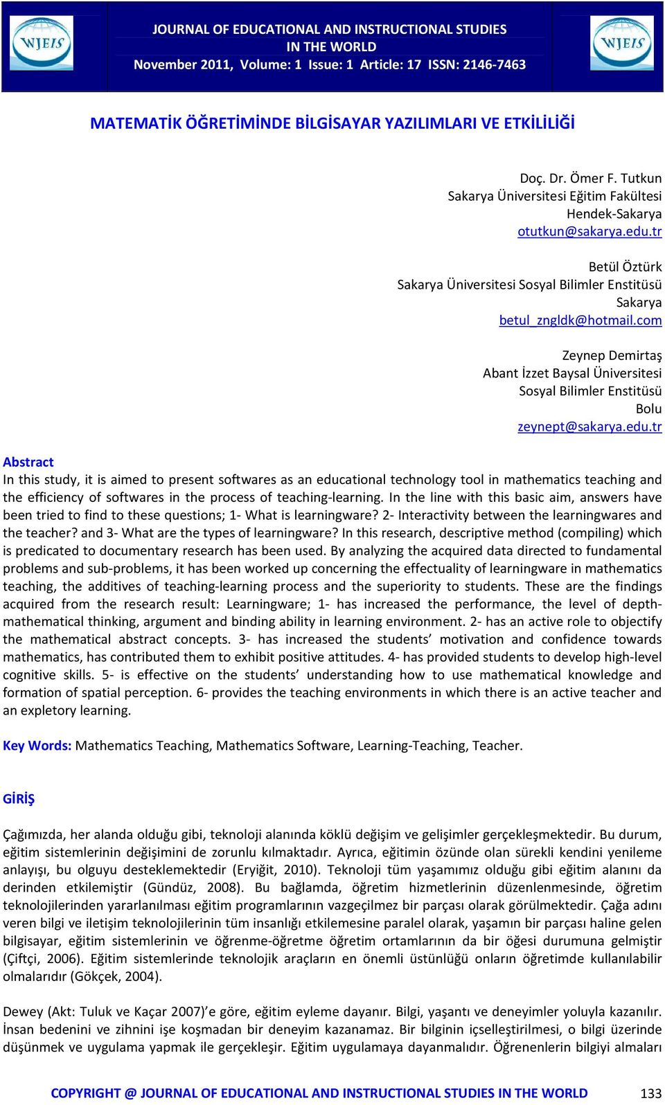 tr Abstract In this study, it is aimed to present softwares as an educational technology tool in mathematics teaching and the efficiency of softwares in the process of teaching-learning.