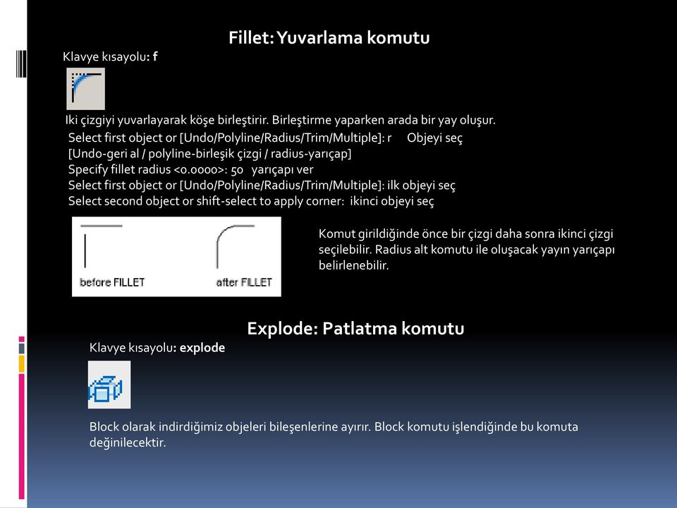 0000>: 50 yarıçapı ver Select first object or [Undo/Polyline/Radius/Trim/Multiple]: ilk objeyi seç Select second object or shift-select to apply corner: ikinci objeyi seç Komut