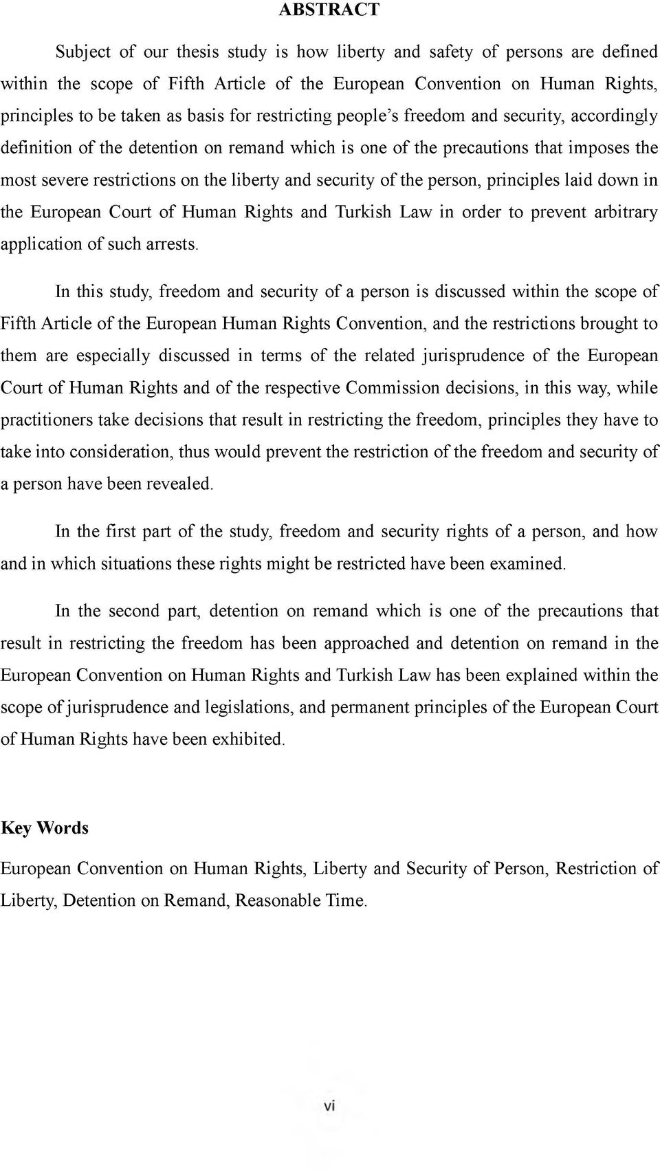 the person, principles laid down in the European Court of Human Rights and Turkish Law in order to prevent arbitrary application of such arrests.