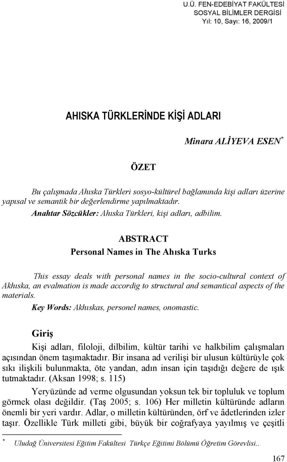 ABSTRACT Personal Names in The Ahıska Turks This essay deals with personal names in the socio-cultural context of Akhıska, an evalmation is made accordig to structural and semantical aspects of the