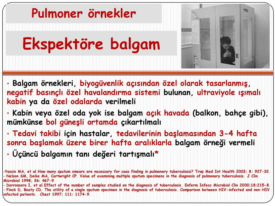 başlamak üzere birer hafta aralıklarla balgam örneği vermeli Üçüncü balgamın tanı değeri tartışmalı* -Yassin MA, et al.how many sputum smears are necessary for case finding in pulmonary tuberculosis?