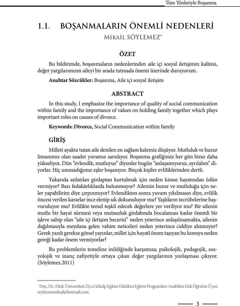 Anahtar Sözcükler: Boşanma, Aile içi sosyal iletişim ABSTRACT In this study, I emphasize the importance of quality of social communication within family and the importance of values on holding family