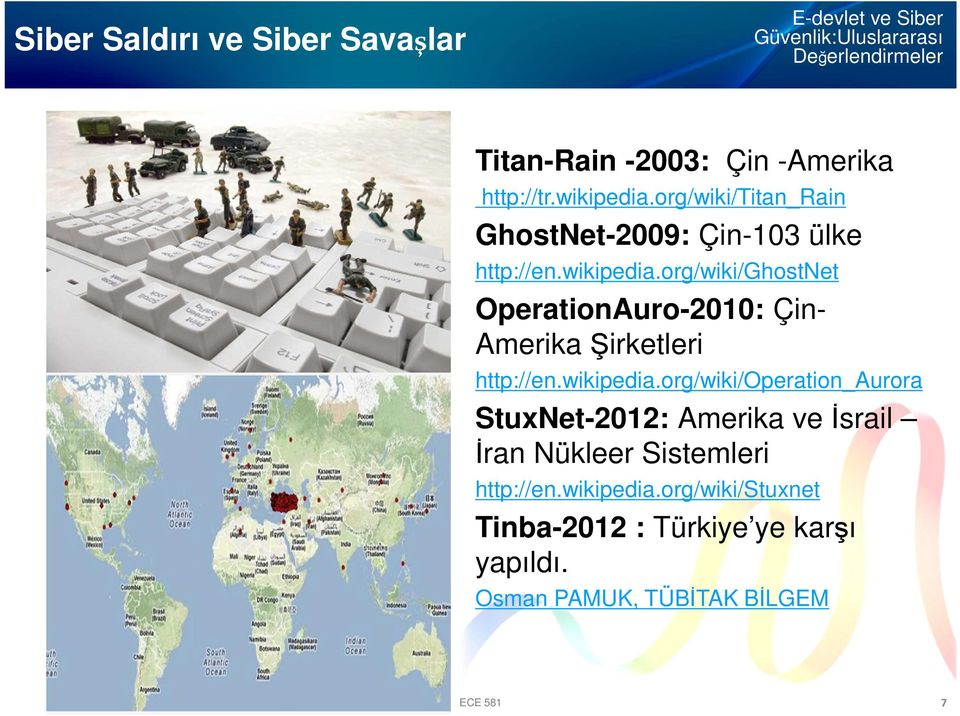 org/wiki/ghostnet OperationAuro-2010: Çin- Amerika Şirketleri http://en.wikipedia.