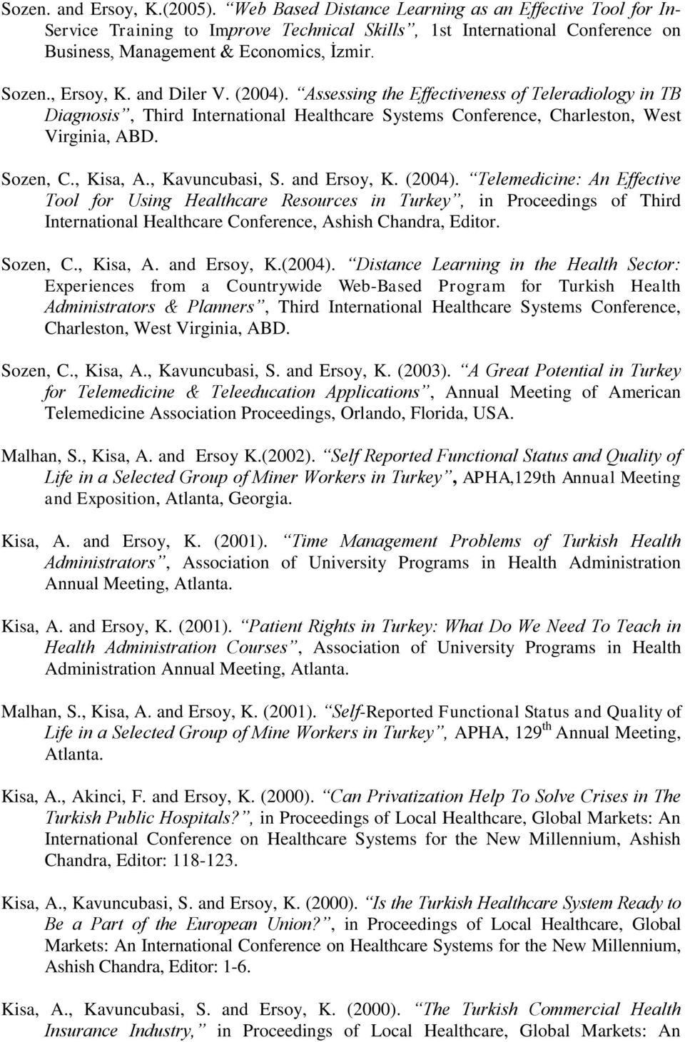 and Diler V. (2004). Assessing the Effectiveness of Teleradiology in TB Diagnosis, Third International Healthcare Systems Conference, Charleston, West Virginia, ABD. Sozen, C., Kisa, A.