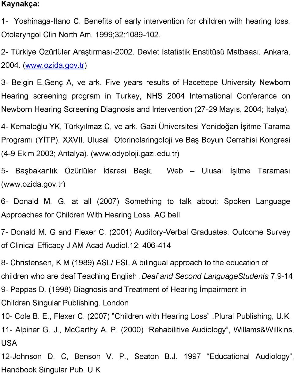 Five years results of Hacettepe University Newborn Hearing screening program in Turkey, NHS 2004 International Conferance on Newborn Hearing Screening Diagnosis and Intervention (27-29 Mayıs, 2004;