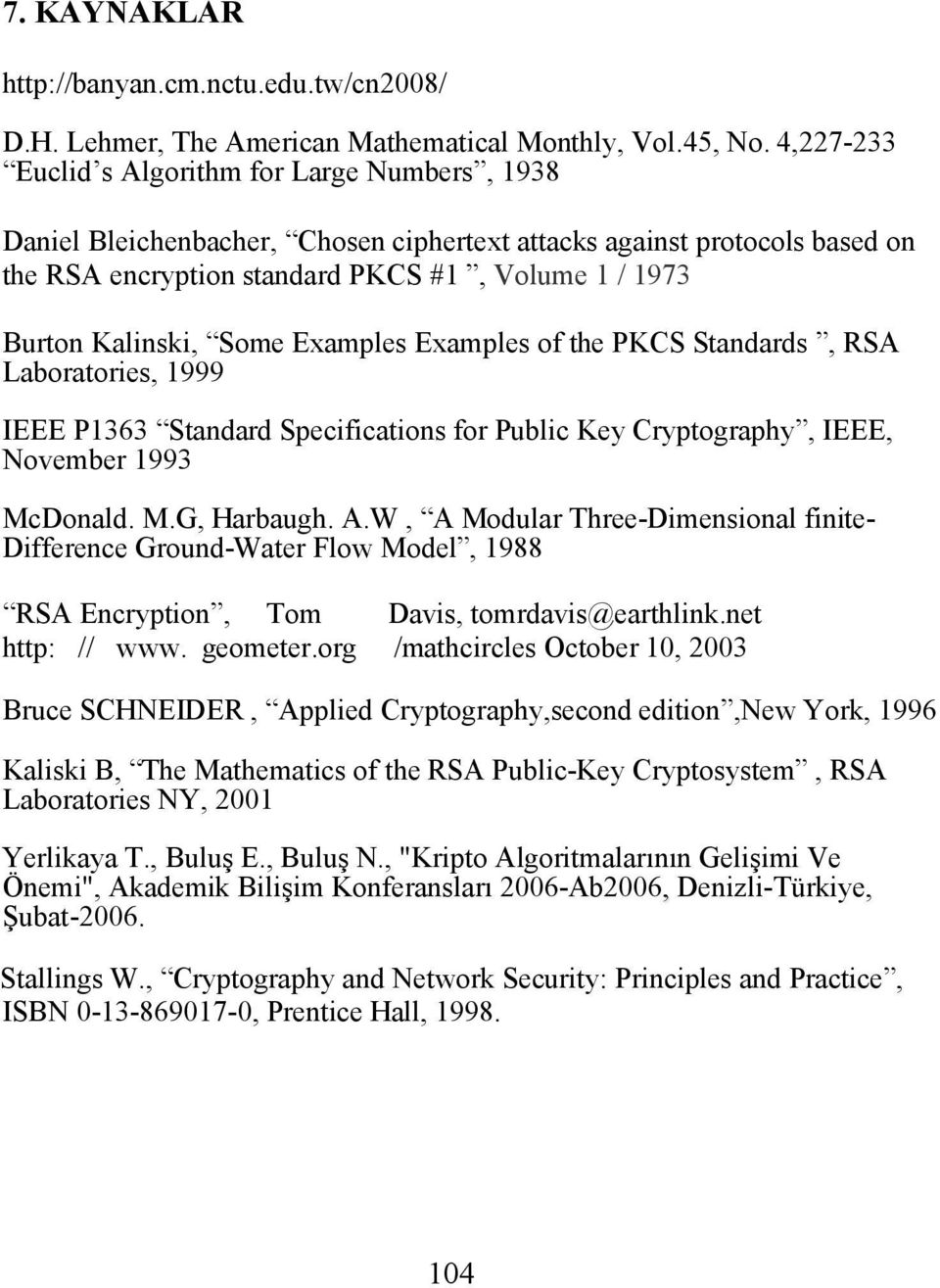 Some Examples Examples of the PKCS Standards, RSA Laboratories, 1999 IEEE P1363 Standard Specifications for Public Key Cryptography, IEEE, November 1993 McDonald. M.G, Harbaugh. A.
