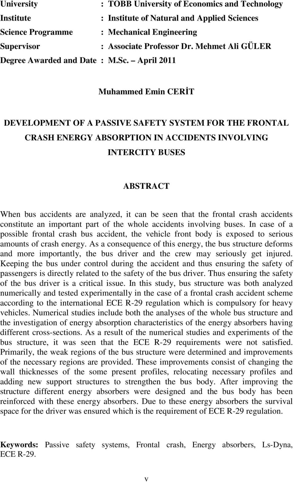 April 2011 Muhammed Emin CERİT DEVELOPMENT OF A PASSIVE SAFETY SYSTEM FOR THE FRONTAL CRASH ENERGY ABSORPTION IN ACCIDENTS INVOLVING INTERCITY BUSES ABSTRACT When bus accidents are analyzed, it can