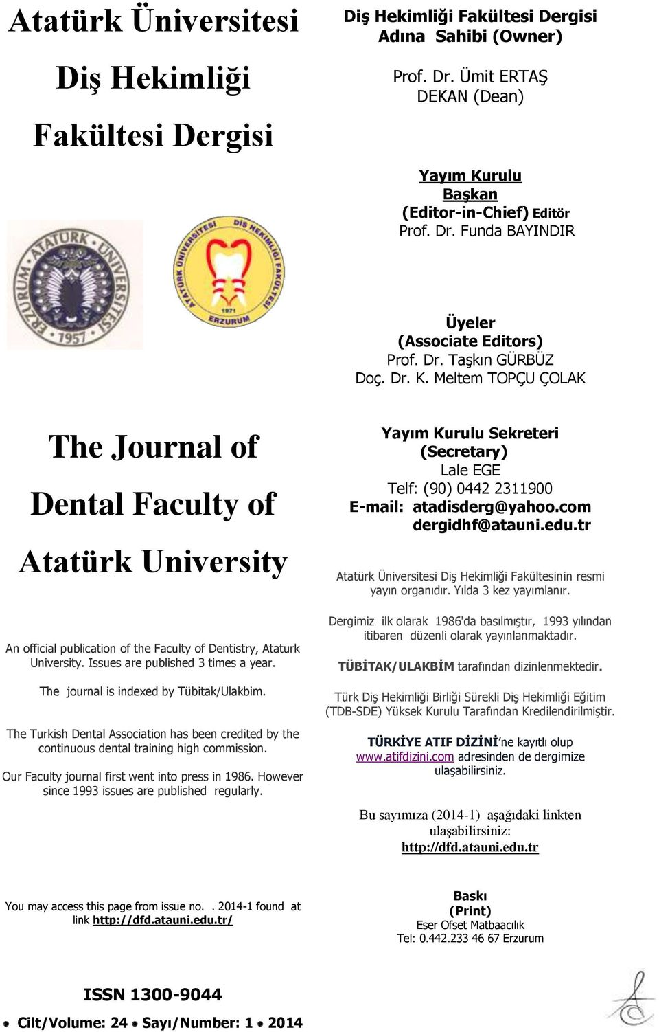 Issues are published 3 times a year. The journal is indexed by Tübitak/Ulakbim. The Turkish Dental Association has been credited by the continuous dental training high commission.