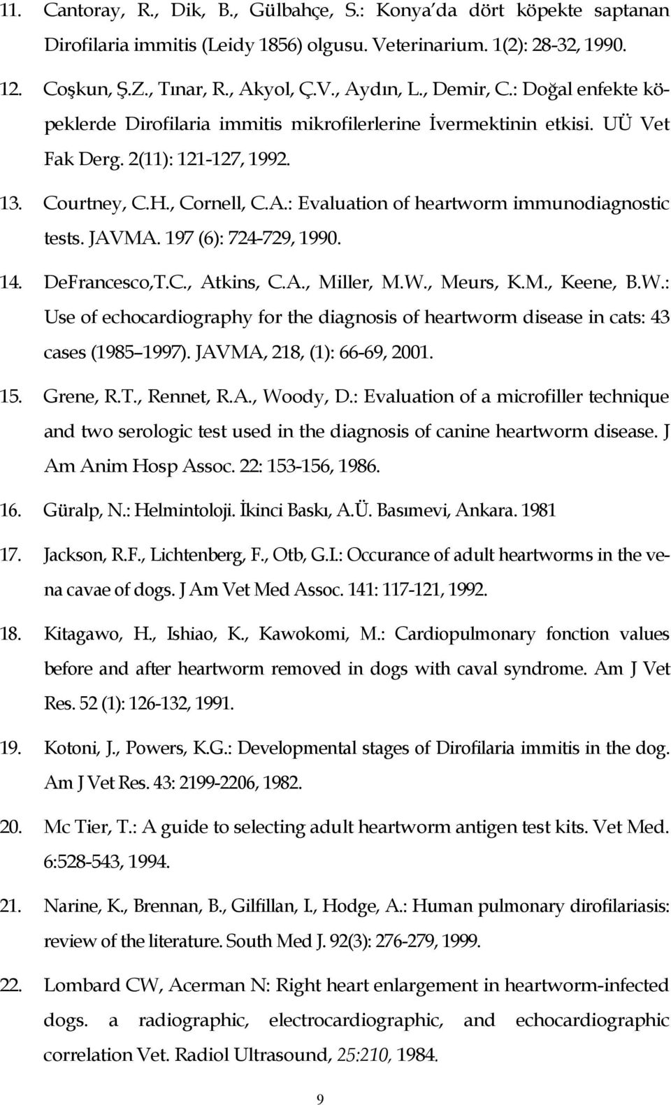 : Evaluation of heartworm immunodiagnostic tests. JAVMA. 197 (6): 724-729, 1990. 14. DeFrancesco,T.C., Atkins, C.A., Miller, M.W.