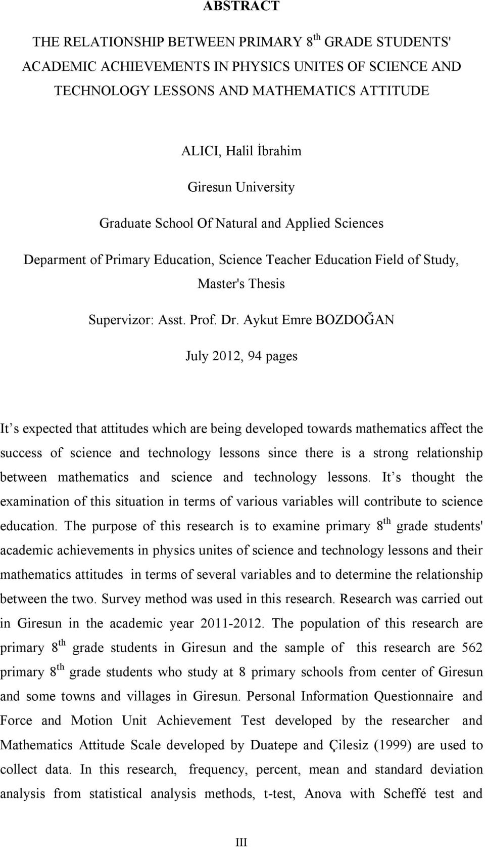 Aykut Emre BOZDOĞAN July 2012, 94 pages It s expected that attitudes which are being developed towards mathematics affect the success of science and technology lessons since there is a strong