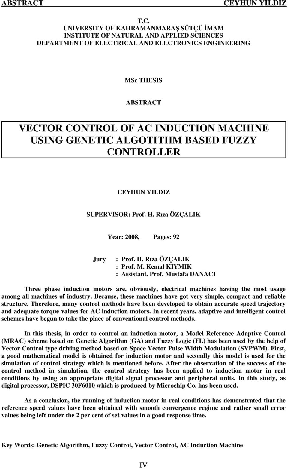 GENETIC ALGOTITHM BASED FUZZY CONTROLLER SUPERVISOR: Prof. H. Rıza ÖZÇALIK Year: 28, Pages: 92 Jury : Prof. H. Rıza ÖZÇALIK : Prof. M. Kemal KIYMIK : Assistant. Prof. Mustafa DANACI Three phase induction motors are, obviously, electrical machines having the most usage among all machines of industry.