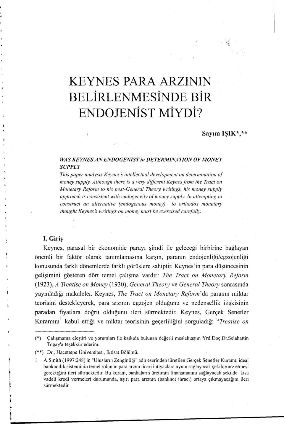 Altlıough ılıereisa ve1y different Keynesfi onı the Tract on Monetmy Reform to his post-general TheOI)' writings, his money supply approach is cansislenf witlı endogeneity ofmoney supply.