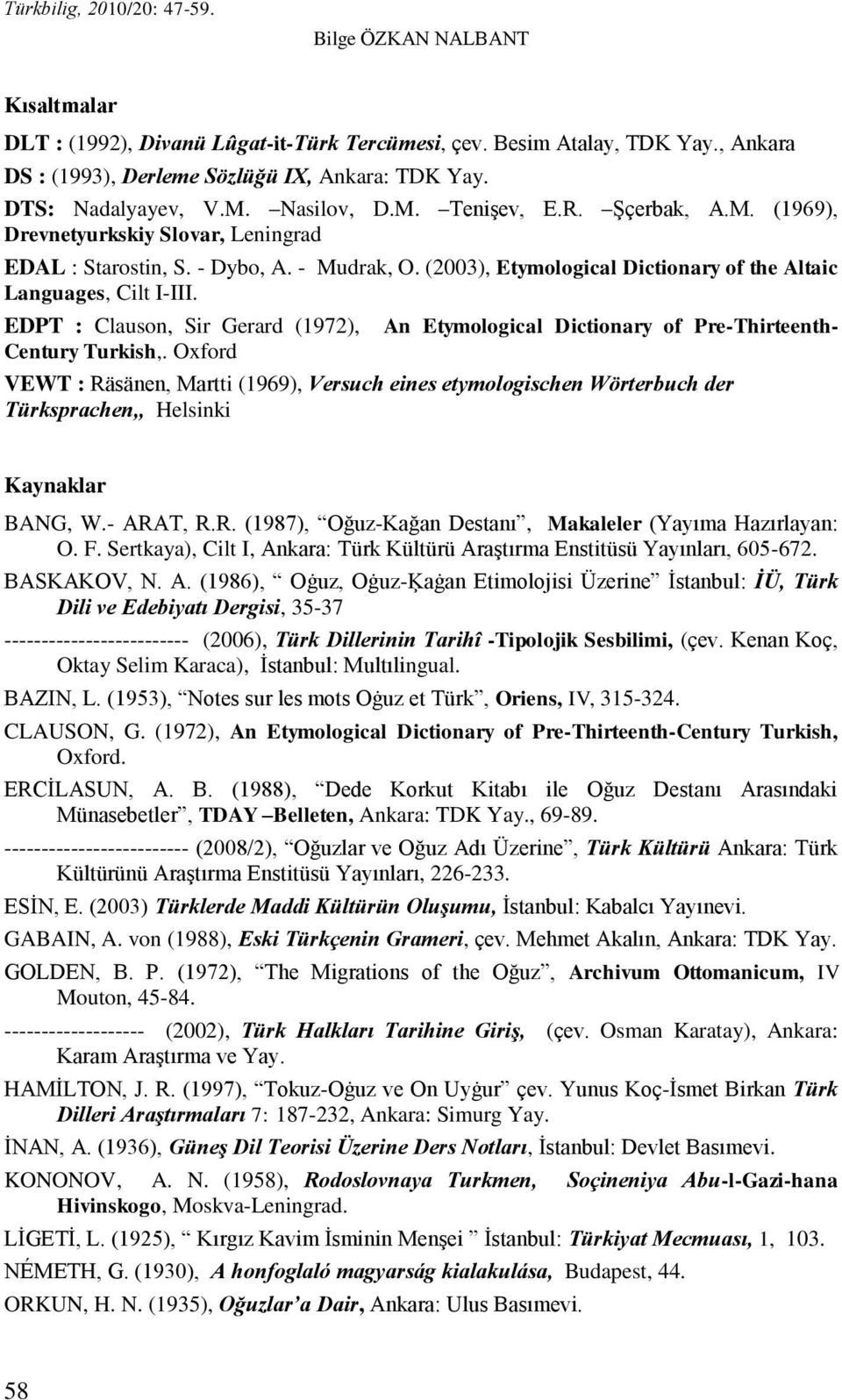 (2003), Etymological Dictionary of the Altaic Languages, Cilt I-III. EDPT : Clauson, Sir Gerard (1972), Century Turkish,.