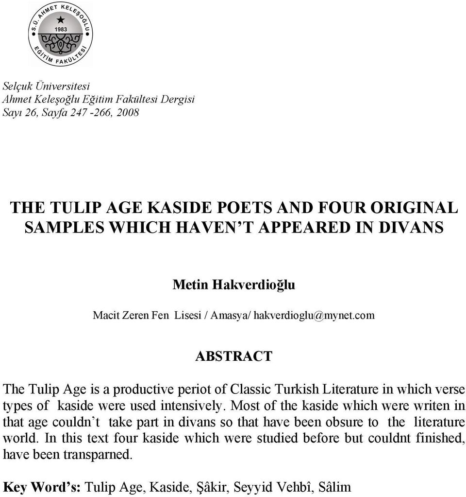 com ABSTRACT The Tulip Age is a productive periot of Classic Turkish Literature in which verse types of kaside were used intensively.