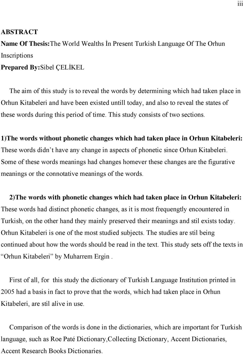 1)The words without phonetic changes which had taken place in Orhun Kitabeleri: These words didn t have any change in aspects of phonetic since Orhun Kitabeleri.