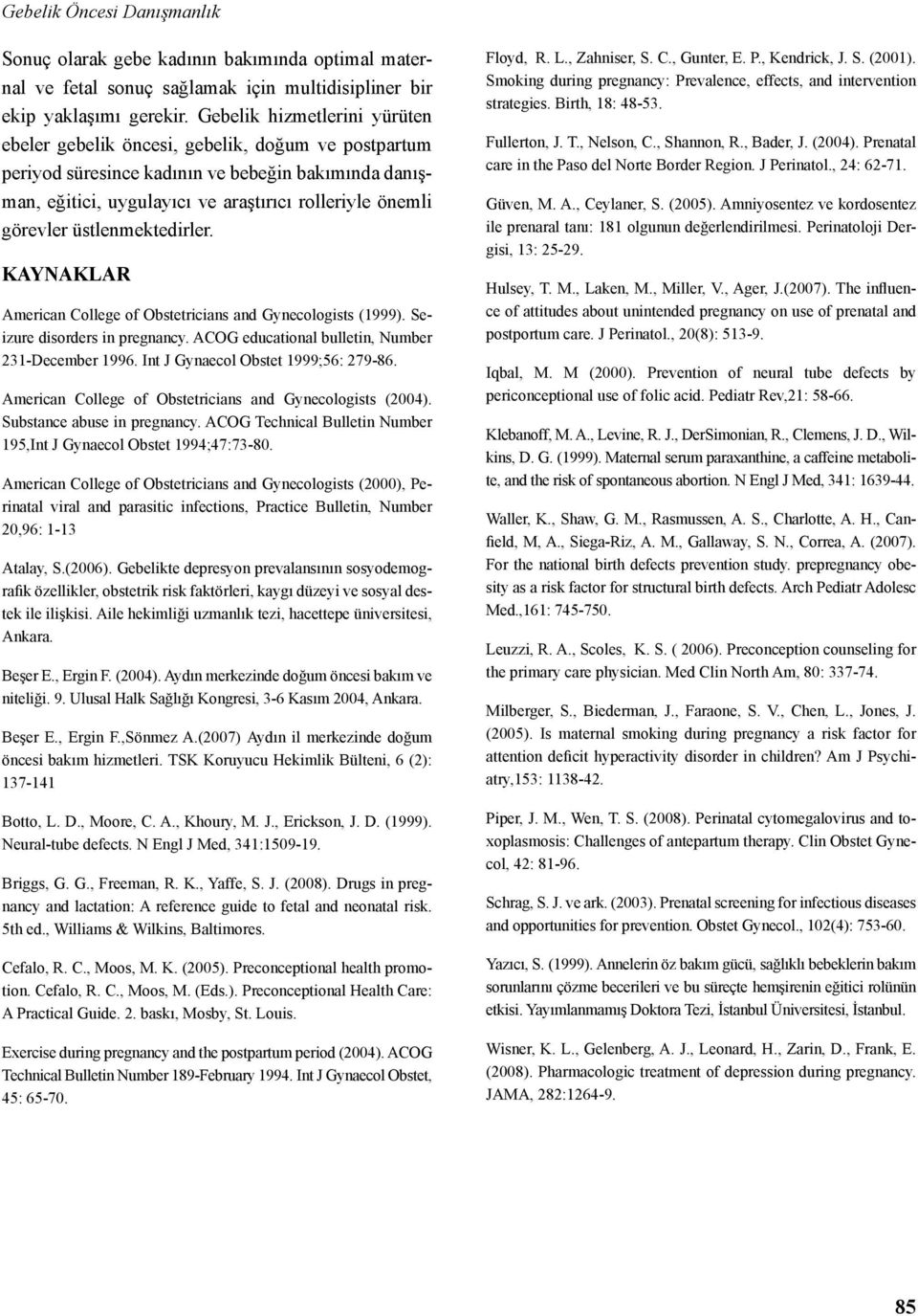 üstlenmektedirler. KAYNAKLAR American College of Obstetricians and Gynecologists (1999). Seizure disorders in pregnancy. ACOG educational bulletin, Number 231-December 1996.