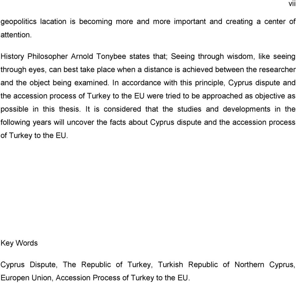 examined. In accordance with this principle, Cyprus dispute and the accession process of Turkey to the EU were tried to be approached as objective as possible in this thesis.