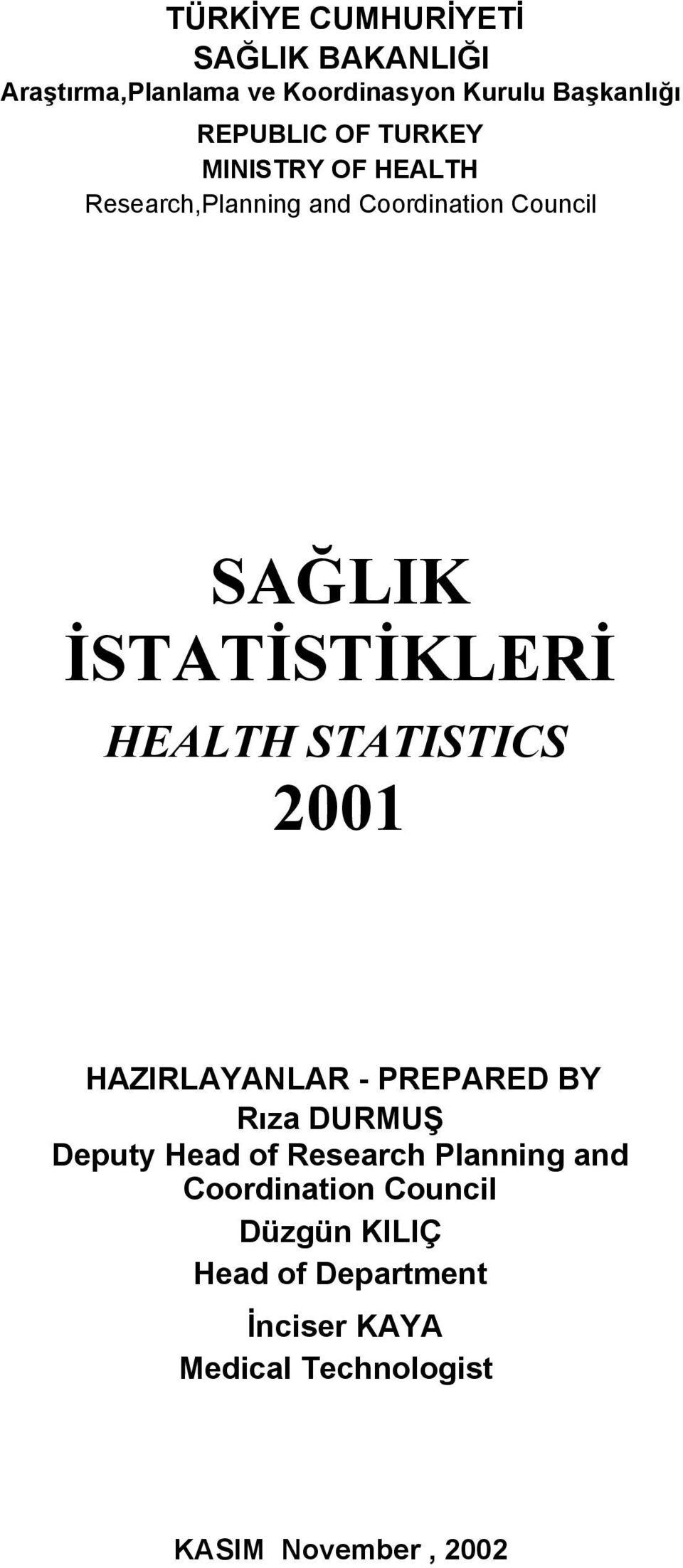 HEALTH STATISTICS 2001 HAZIRLAYANLAR - PREPARED BY Rıza DURMUŞ Deputy Head of Research Planning and