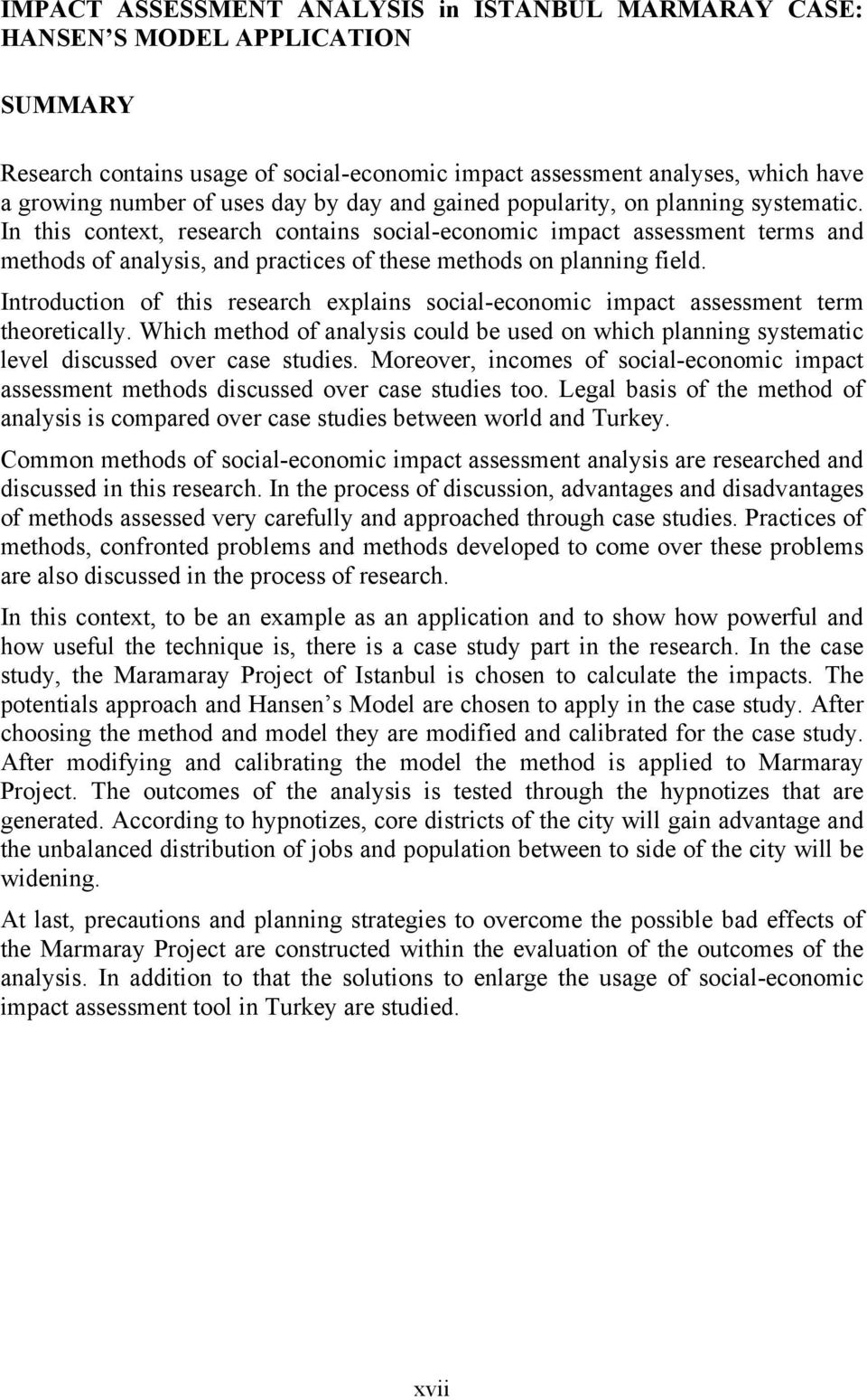 In this context, research contains social-economic impact assessment terms and methods of analysis, and practices of these methods on planning field.
