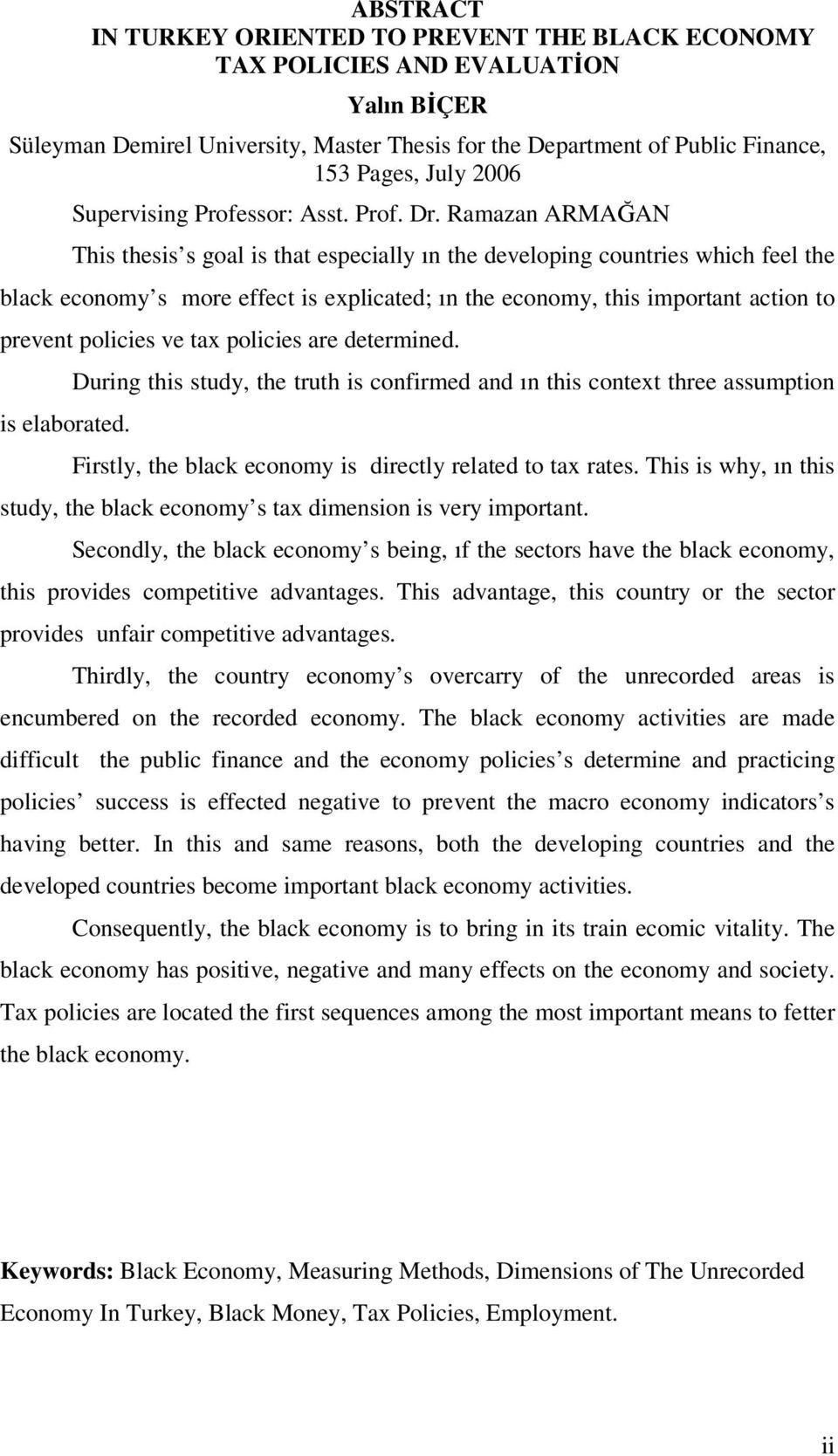 Ramazan ARMAĞAN This thesis s goal is that especially ın the developing countries which feel the black economy s more effect is explicated; ın the economy, this important action to prevent policies
