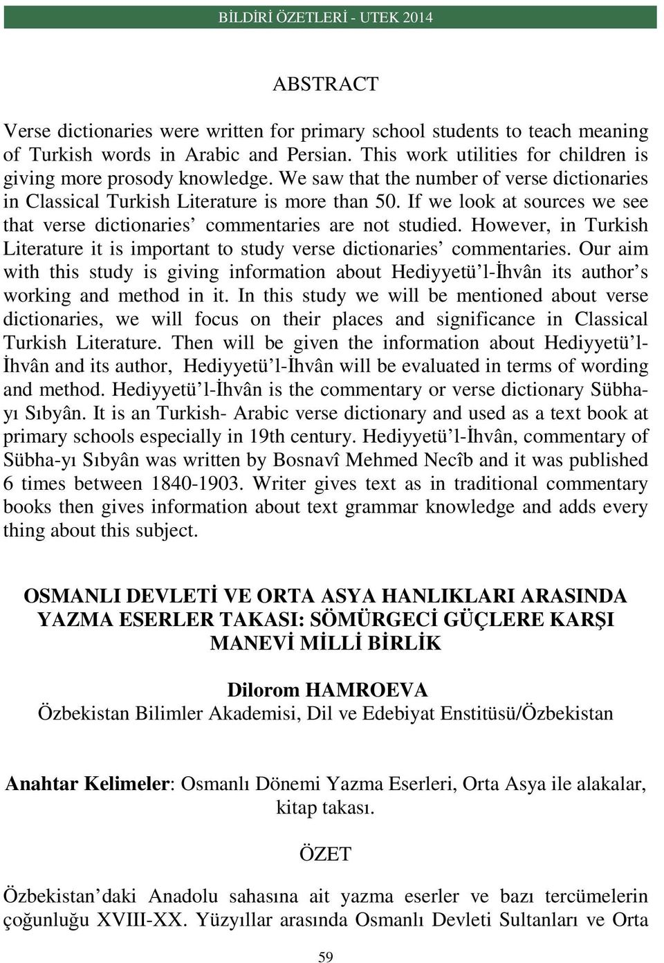 However, in Turkish Literature it is important to study verse dictionaries commentaries. Our aim with this study is giving information about Hediyyetü l-ihvân its author s working and method in it.