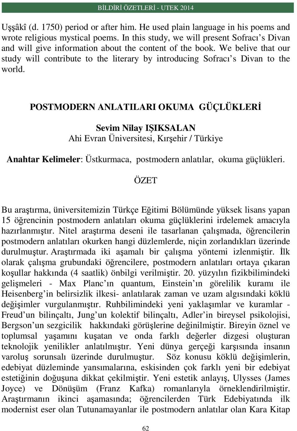 We belive that our study will contribute to the literary by introducing Sofracı s Divan to the world.