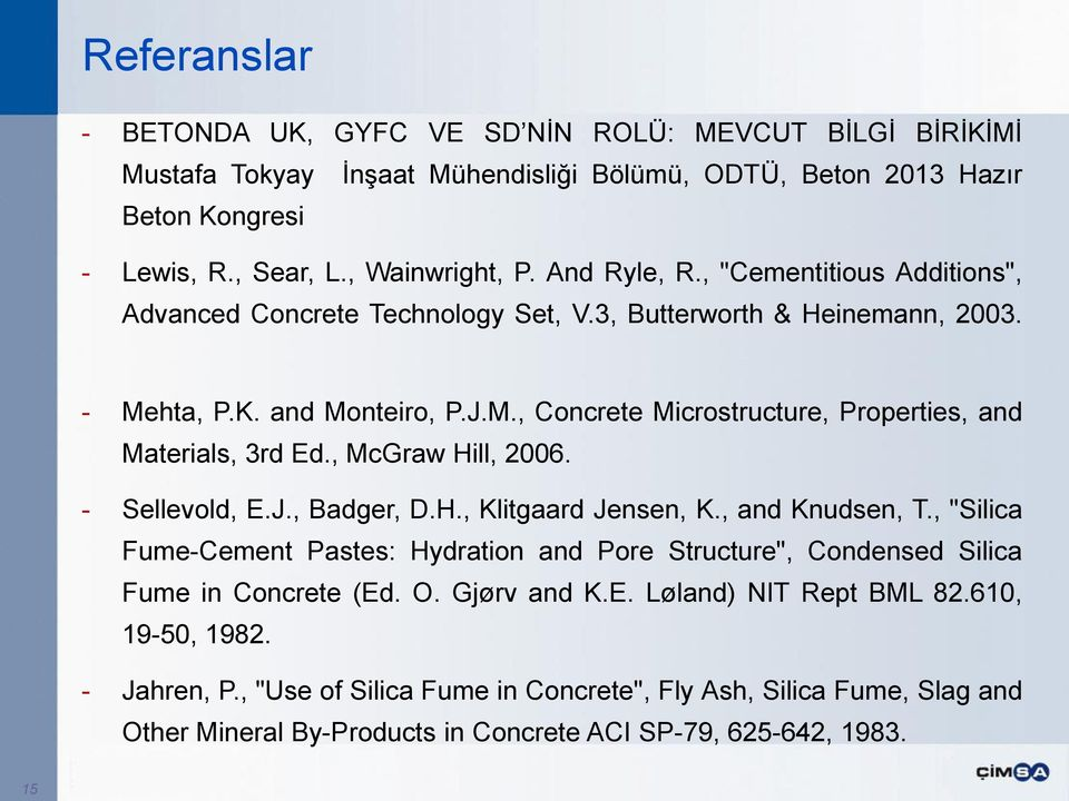 ", McGraw Hill, 2006. - Sellevold, E.J., Badger, D.H., Klitgaard Jensen, K., and Knudsen, T., ""Silica Fume-Cement Pastes: Hydration and Pore Structure"", Condensed Silica Fume in Concrete (Ed. O."