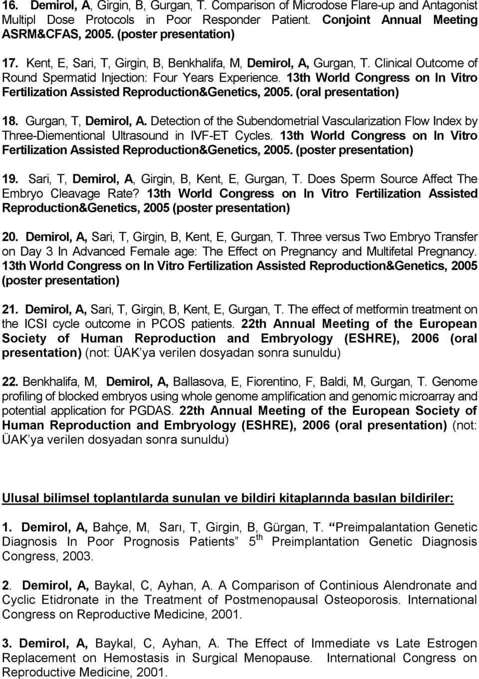 13th World Congress on In Vitro Fertilization Assisted Reproduction&Genetics, 2005. (oral presentation) 18. Gurgan, T, Demirol, A.