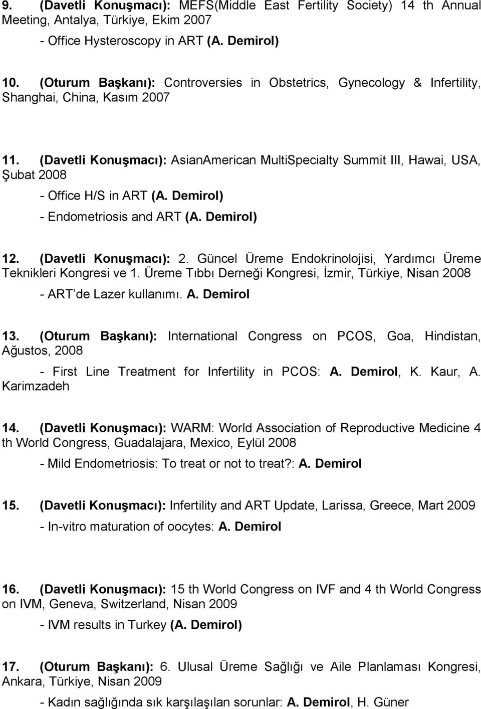 (Davetli Konuşmacı): AsianAmerican MultiSpecialty Summit III, Hawai, USA, Şubat 2008 - Office H/S in ART (A. Demirol) - Endometriosis and ART (A. Demirol) 12. (Davetli Konuşmacı): 2.