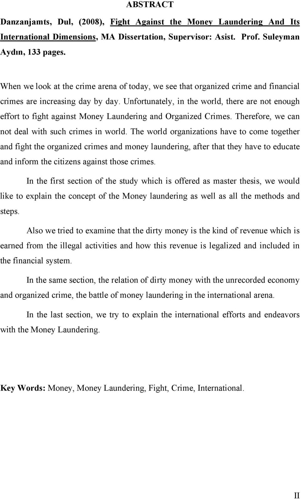Unfortunately, in the world, there are not enough effort to fight against Money Laundering and Organized Crimes. Therefore, we can not deal with such crimes in world.