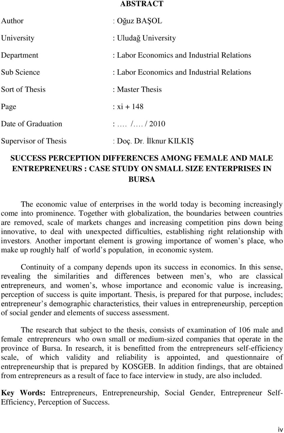 İlknur KILKIŞ SUCCESS PERCEPTION DIFFERENCES AMONG FEMALE AND MALE ENTREPRENEURS : CASE STUDY ON SMALL SIZE ENTERPRISES IN BURSA The economic value of enterprises in the world today is becoming